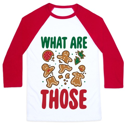 What Are Those? (Christmas Cookies) Baseball Tee