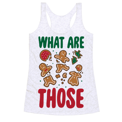 What Are Those? (Christmas Cookies) Racerback Tank Top