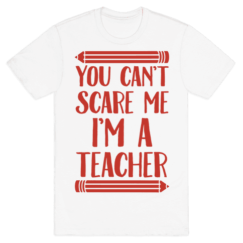 You Can't Scare Me I'm A Teacher Mens T-Shirt