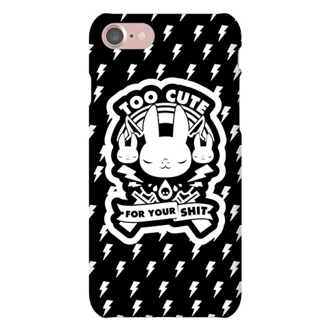 Too Cute For Your Shit Phone Case