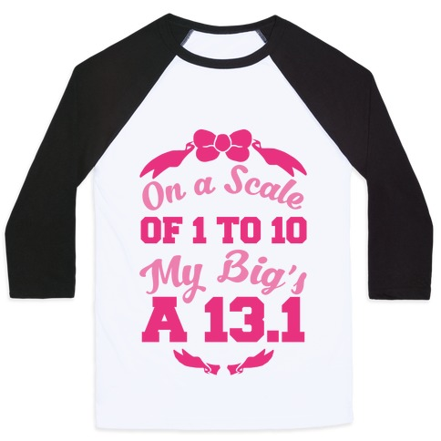 On A Scale Of 1 To 10 My Big's A 13.1 Baseball Tee