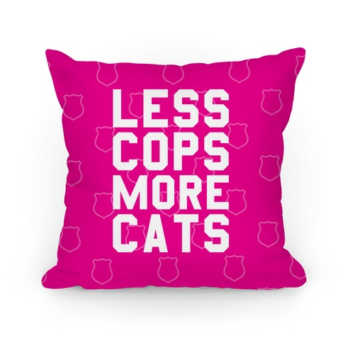 Less Cops More Cats Pillow