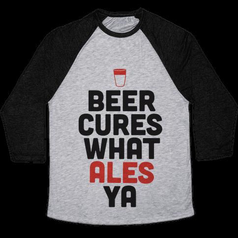 Beer Cures What Ales Ya Baseball Tee