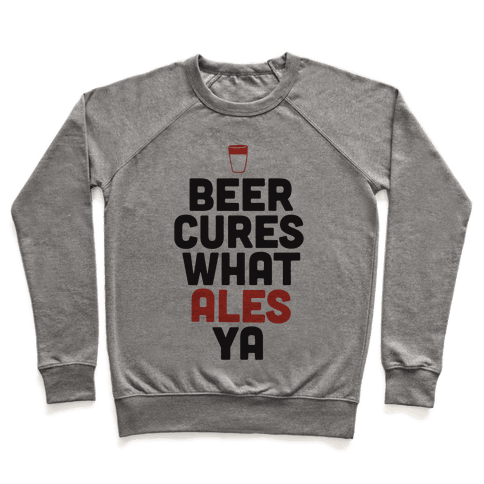 Beer Cures What Ales Ya Pullover