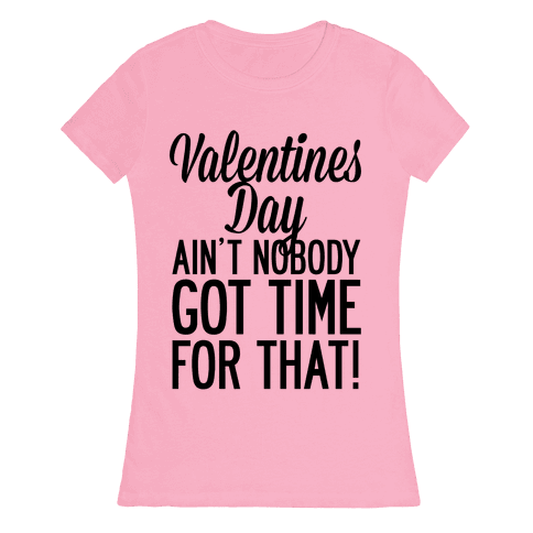 Valentines Day Aint Nobody Got Time For That Womens T-Shirt