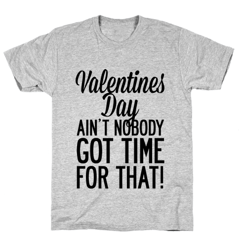 Valentines Day Aint Nobody Got Time For That Mens T-Shirt