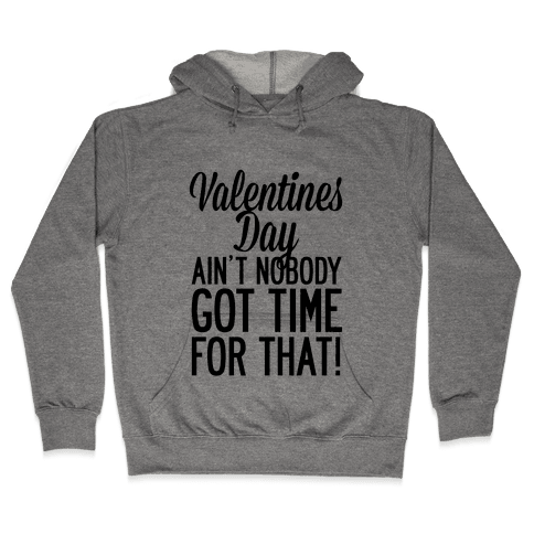 Valentines Day Aint Nobody Got Time For That Hooded Sweatshirt