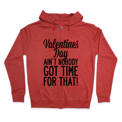 Valentines Day Aint Nobody Got Time For That Zip Hoodie