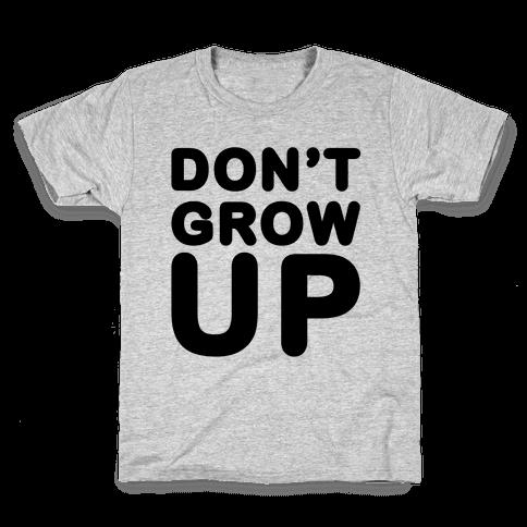 Don't Grow Up Kids T-Shirt