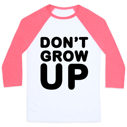 Don't Grow Up Baseball Tee