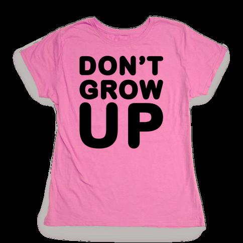 Don't Grow Up Womens T-Shirt