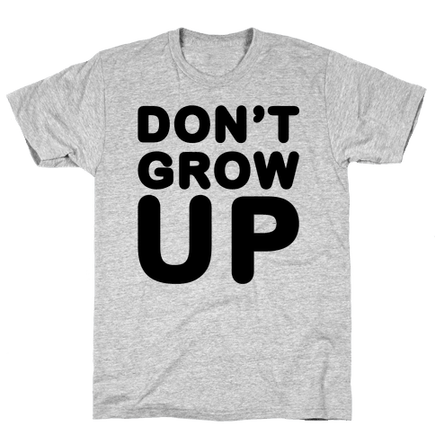 Don't Grow Up Mens T-Shirt