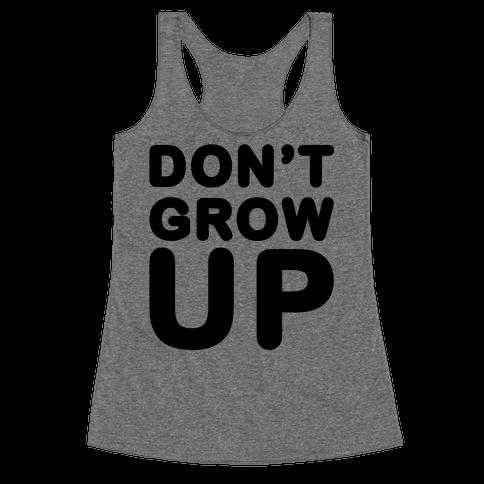 Don't Grow Up Racerback Tank Top