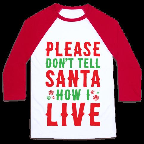 Please Don't Tell Santa How I Live Baseball Tee