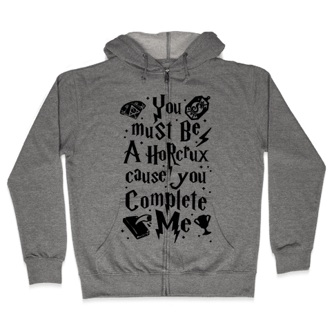 You Must Be A Horcrux Cause You Complete Me Zip Hoodie