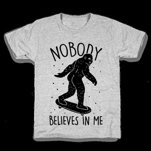 Nobody Believes In Me Bigfoot Kids T-Shirt