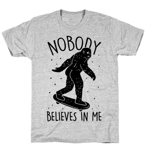 Nobody Believes In Me Bigfoot T-Shirt