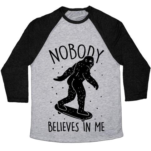 Nobody Believes In Me Bigfoot Baseball Tee