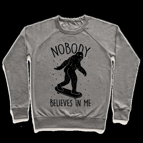 Nobody Believes In Me Bigfoot Pullover