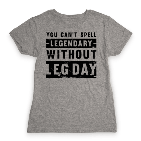 You Can't Spell Legendary Without Leg Day (distressed)  Womens T-Shirt