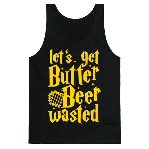 Let's Get Butter Beer Wasted Tank Top