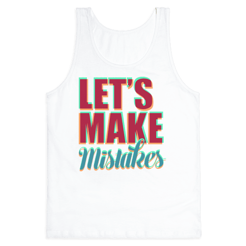 Let's Make Mistakes  Tank Top
