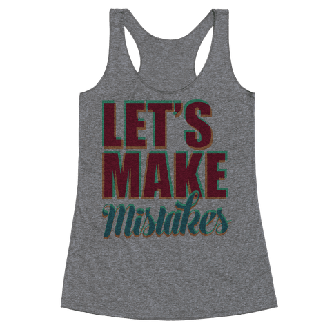 Let's Make Mistakes  Racerback Tank Top