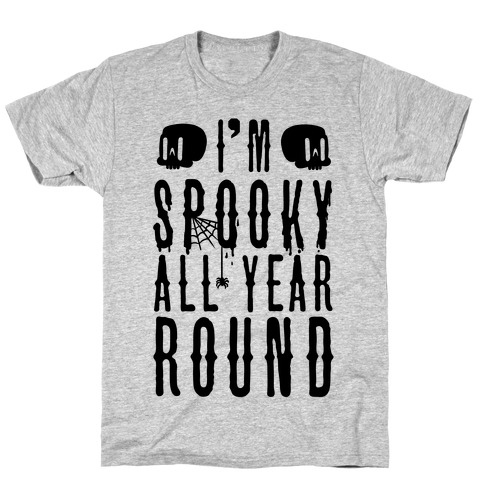 I'm Spooky All Year Round T-Shirt