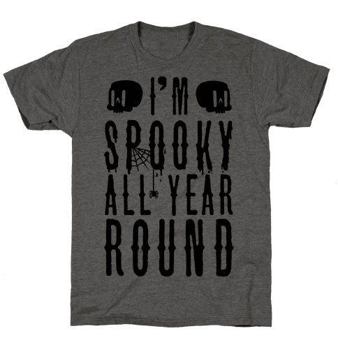 I'm Spooky All Year Round Mens T-Shirt