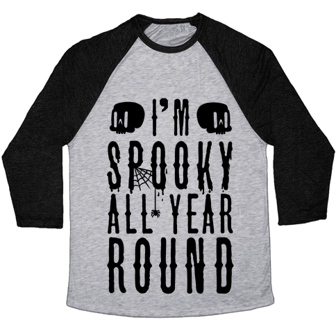 I'm Spooky All Year Round Baseball Tee