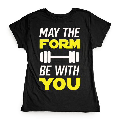 May The Form Be With You Womens T-Shirt