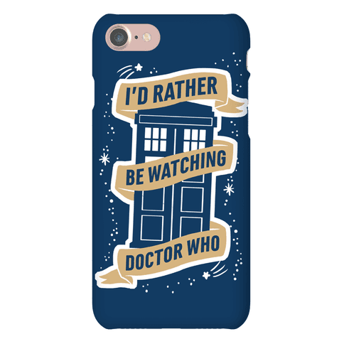 I'd Rather Be Watching Doctor Who Phone Case