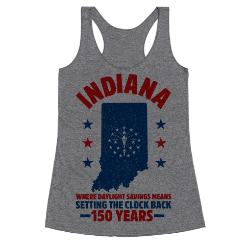 Indiana Where Daylight Savings Means Setting The Clock Back 150 Years Racerback Tank Top