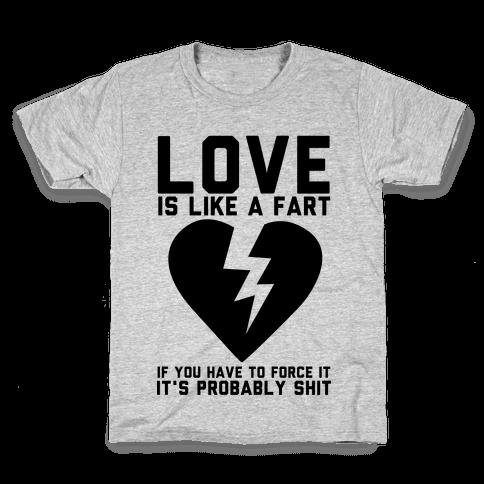 Love is Like a Fart Kids T-Shirt