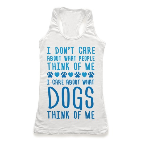 I Care About What Dog Thinks Of Me Racerback Tank Top