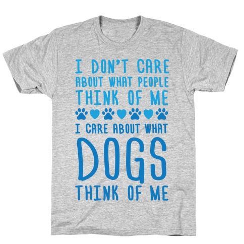 I Care About What Dog Thinks Of Me T-Shirt