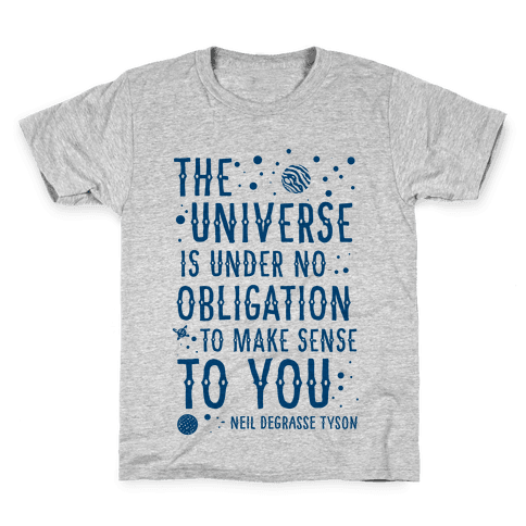 The Universe is Under No Obligation To Make Sense To You Kids T-Shirt