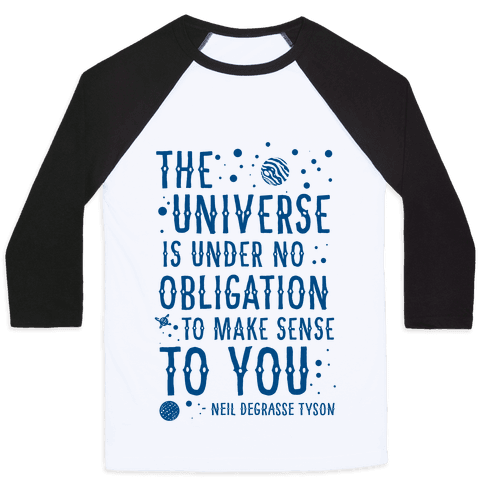 The Universe is Under No Obligation To Make Sense To You Baseball Tee
