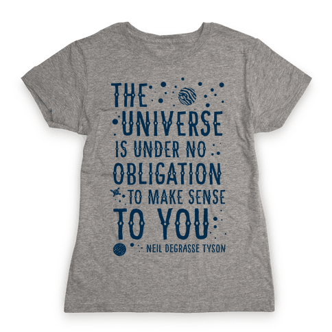 The Universe is Under No Obligation To Make Sense To You Womens T-Shirt