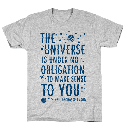 The Universe is Under No Obligation To Make Sense To You Mens T-Shirt