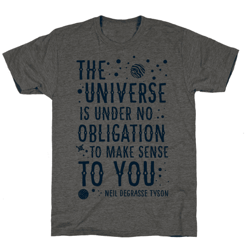 The Universe is Under No Obligation To Make Sense To You Tee