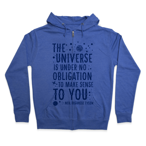 The Universe is Under No Obligation To Make Sense To You Zip Hoodie