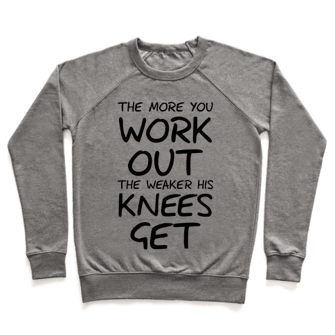 The More You Work Out, The Weaker His Knees Get (Tank) Pullover