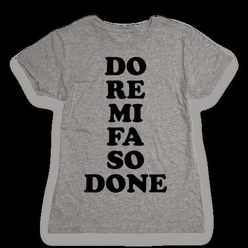 Do Re Mi Fa So Done Womens T-Shirt