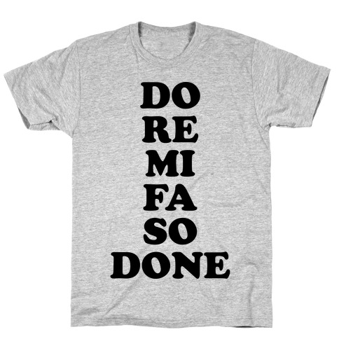 Do Re Mi Fa So Done T-Shirt