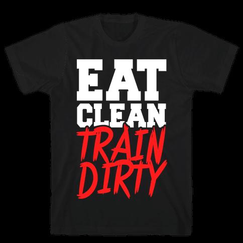 Eat Clean Train Dirty Mens T-Shirt