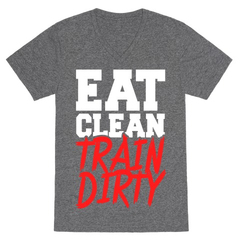eat clean train dirty v neck tee lookhuman. Black Bedroom Furniture Sets. Home Design Ideas