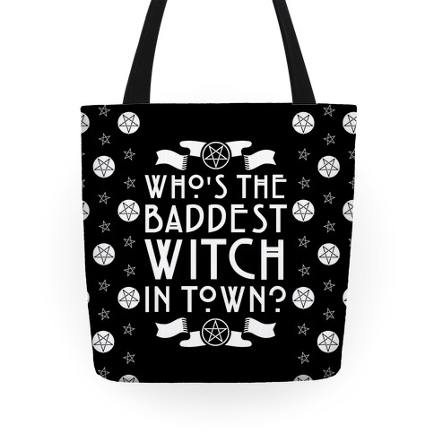Who's the Baddest Witch in Town? Tote