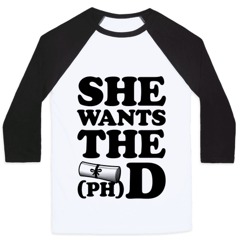 She Wants the (Ph)D Baseball Tee