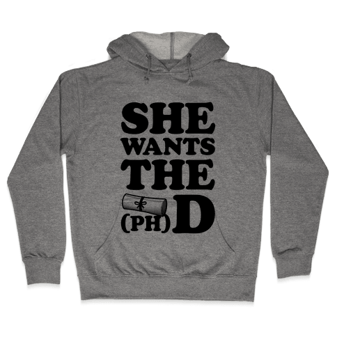 She Wants the (Ph)D Hooded Sweatshirt